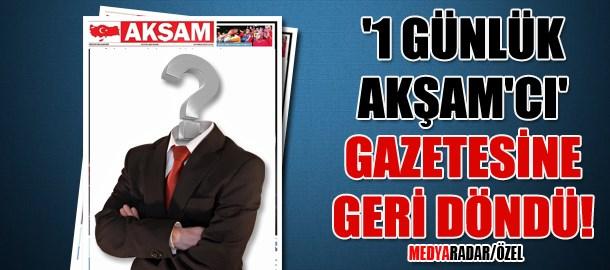 '1 günlük Akşam'cı' gazetesine geri döndü! (Medyaradar/Özel)