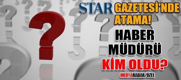 Star Gazetesi'nde atama! Haber müdürü kim oldu? (Medyaradar/Özel)