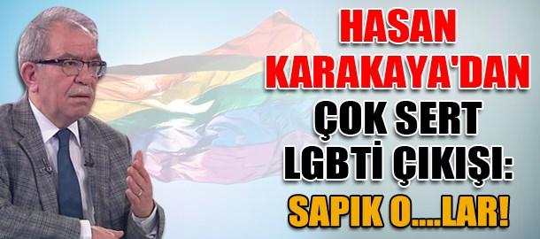Hasan Karakaya'dan çok sert LGBTİ çıkışı: Sapık O....lar!