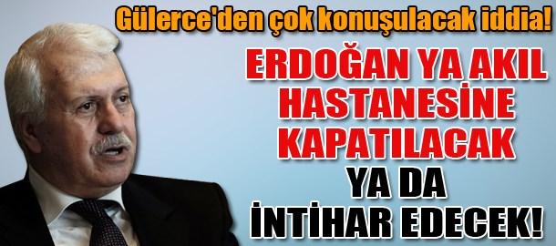 Gülerce'den çok konuşulacak iddia! Erdoğan ya akıl hastanesine kapatılacak ya da intihar edecek!