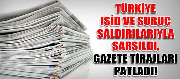 Türkiye IŞİD ve Suruç saldırılarıyla sarsıldı, gazete tirajları patladı!