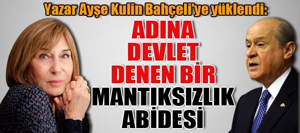 Yazar Ayşe Kulin Bahçeli'ye yüklendi: Adına Devlet denen bir mantıksızlık abidesi