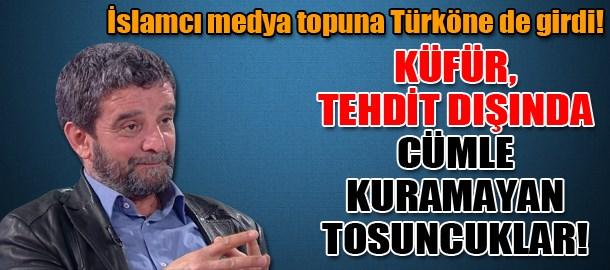 İslamcı medya topuna Türköne de girdi! Küfür, tehdit dışında cümle kuramayan tosuncuklar!