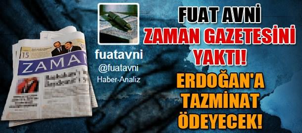 Fuat Avni Zaman gazetesini yaktı! Erdoğan'a tazminat ödeyecek!