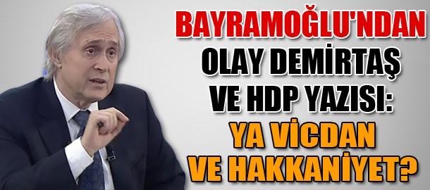 Ali Bayramoğlu'ndan olay Demirtaş ve HDP yazısı: Ya vicdan ve hakkaniyet?