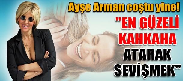 Ayşe Arman coştu yine!