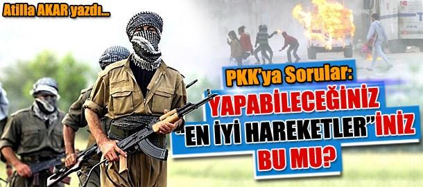 """PKK'ya Sorular:  Yapabileceğiniz """"en iyi hareketler""""iniz bu mu?."""