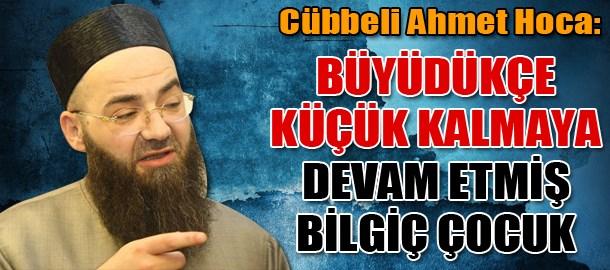 'Cübbeli Ahmet Hoca: Büyüdükçe küçük kalmaya devam etmiş bilgiç çocuk'