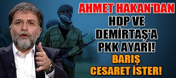 Ahmet Hakan'dan HDP ve Demirtaş'a PKK ayarı! Barış cesaret ister!