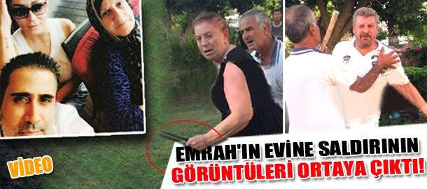 Emrah'ın evine saldırının görüntüleri ortaya çıktı!