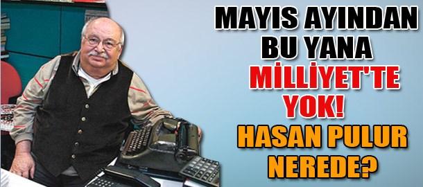 Mayıs ayından bu yana Milliyet'e yok! Hasan Pulur nerede?