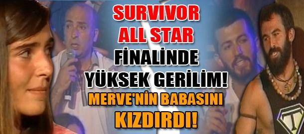 Survivor All Star finalinde yüksek gerilim! Merve'nin babasını kızdırdı!