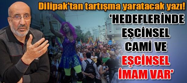 Dilipak'tan tartışma yaratacak yazı! 'Hedeflerinde eşcinsel cami ve eşcinsel imam var'