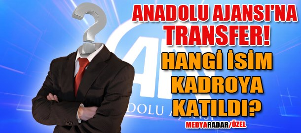 Anadolu Ajansı'na transfer! Hangi isim kadroya katıldı? (Medyaradar/Özel)