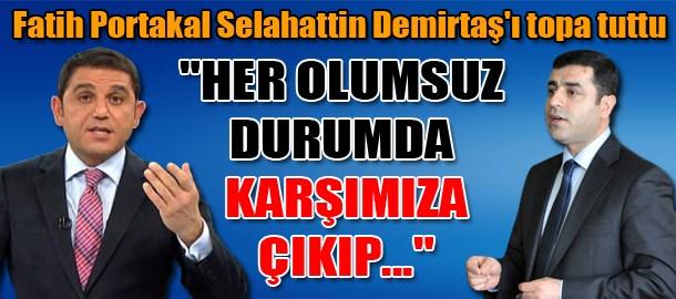 Fatih Portakal Selahattin Demirtaş'ı topa tuttu