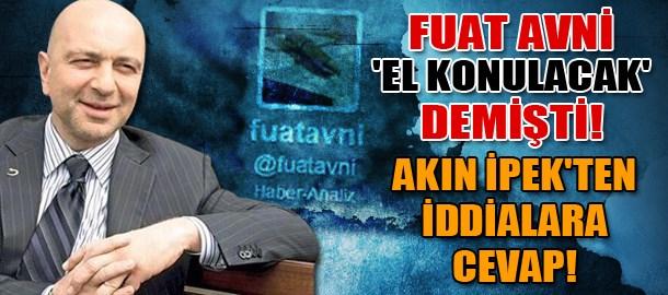 Fuat Avni 'el konulacak' demişti! Akın İpek'ten iddialara cevap!