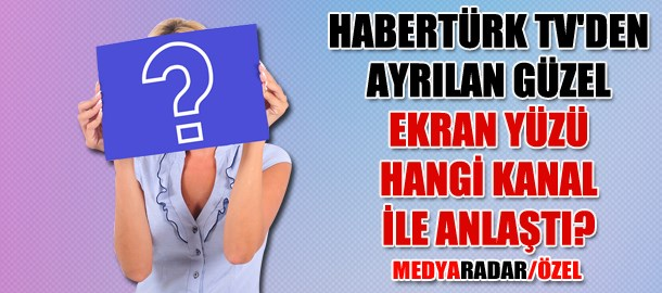 Habertürk TV'den ayrılan güzel ekran yüzü hangi kanal ile anlaştı? (Medyaradar/Özel)
