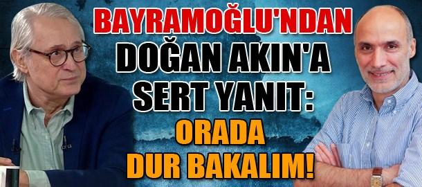 Ali Bayramoğlu'ndan Doğan Akın'a sert yanıt: Orada dur bakalım!