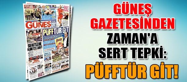 Güneş gazetesinden Zaman'a sert tepki: Püfftür git!