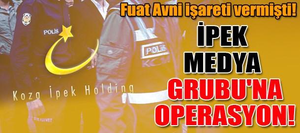 Fuat Avni işareti vermişti! İpek Medya Grubu'na operasyon!