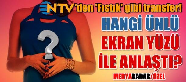 NTV'den 'fıstık' gibi transfer! Hangi ünlü ekran yüzü ile anlaştı? (Medyaradar/Özel)