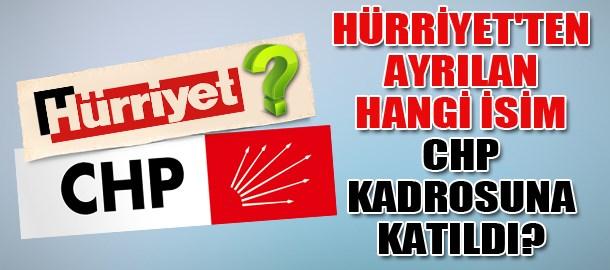 Hürriyet'ten ayrılan hangi isim CHP kadrosuna katıldı?