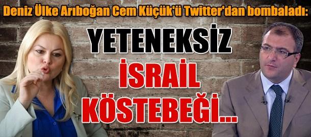 Deniz Ülke Arıboğan Cem Küçük'ü Twitter'dan bombaladı: Yeteneksiz İsrail köstebeği...