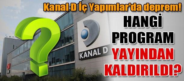 Kanal D İç Yapımlar'da deprem! Hangi program yayından kaldırıldı?