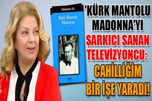 'Kürk Mantolu Madonna'yı şarkıcı sanan televizyoncu: Cahilliğim bir işe yaradı