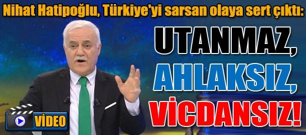 Nihat Hatipoğlu, Türkiye'yi sarsan olaya sert çıktı: Utanmaz, ahlaksız, vicdansız!