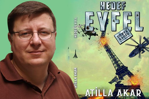 Medyaradar yazarı Atilla Akar'dan sarsıcı roman: Hedef Eyfel/Dünya Kaosu Tetiklenirken