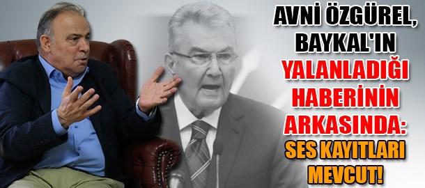 Avni Özgürel, Baykal'ın yalanladığı haberinin arkasında: Ses kayıtları mevcut!