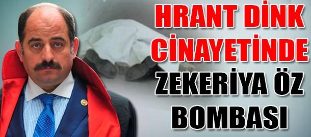 Hrant Dink cinayetinde Zekeriya Öz bombası