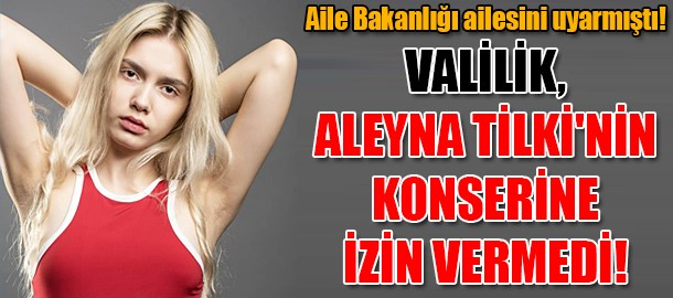 Valilik, Aleyna Tilki'nin konserine izin vermedi!