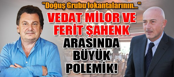 Vedat Milor ve Ferit Şahenk arasında büyük polemik!