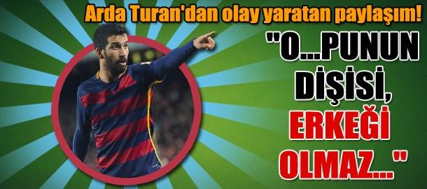 Arda Turan'dan olay yaratan paylaşım!