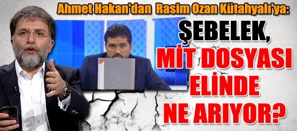 Ahmet Hakan'dan  Rasim Ozan Kütahyalı'ya: Şebelek, MİT dosyası elinde ne arıyor?