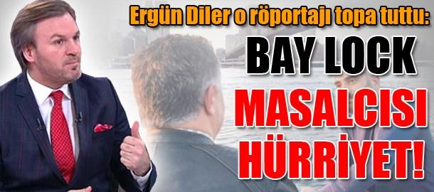 Ergün Diler o röportajı topa tuttu: Bay Lock masalcısı Hürriyet!