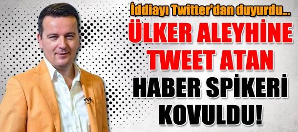 Ülker aleyhine tweet atan haber spikeri kovuldu!