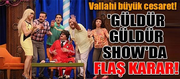'Güldür Güldür Show'da flaş karar!