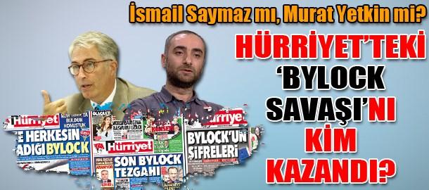 İsmail Saymaz mı, Murat Yetkin mi?  Hürriyet'teki 'ByLock savaşı'nı kim kazandı?