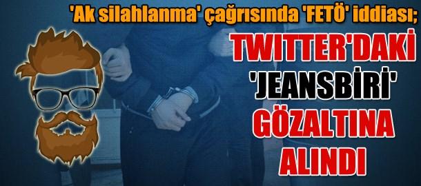 'Ak silahlanma' çağrısında 'FETÖ' iddiası; Twitter'daki 'JeansBiri' gözaltına alındı