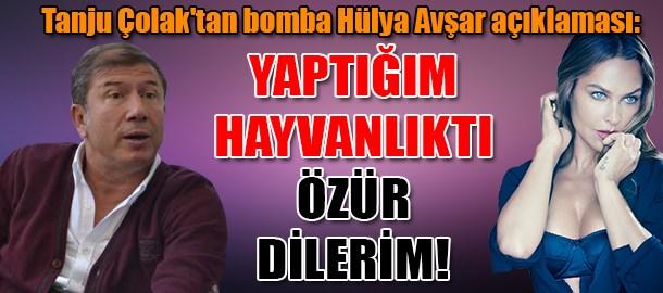 Tanju Çolak'tan bomba Hülya Avşar açıklaması: Yaptığım hayvanlıktı özür dilerim!
