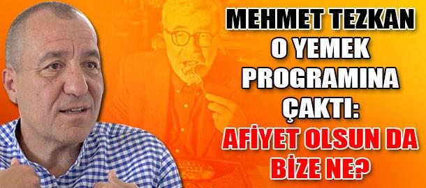 Mehmet Tezkan o yemek programına çaktı: Afiyet olsun da bize ne?