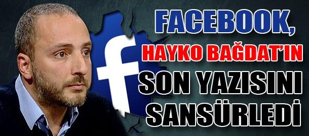 Facebook, Hayko Bağdat'ın son yazısını sansürledi