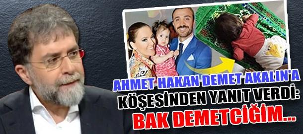 Ahmet Hakan Demet Akalın'a köşesinden yanıt verdi: Bak Demetciğim...