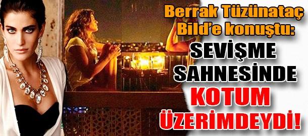 Berrak Tüzünataç Bild gazetesine konuştu: Sevişme sahnesinde kotum üzerimdeydi!