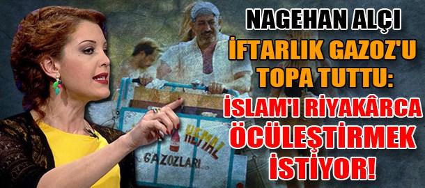 Nagehan Alçı İftarlık Gazoz'u topa tuttu: İslam'ı riyakârca öcüleştirmek istiyor!