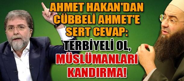 Ahmet Hakan'dan Cübbeli Ahmet'e sert cevap: Terbiyeli ol, Müslümanları kandırma!