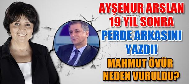 Ayşenur Arslan 19 yıl sonra perde arkasını yazdı! Mahmut Övür neden vuruldu?